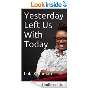 Lola Komolafe Yesterday Left us with today